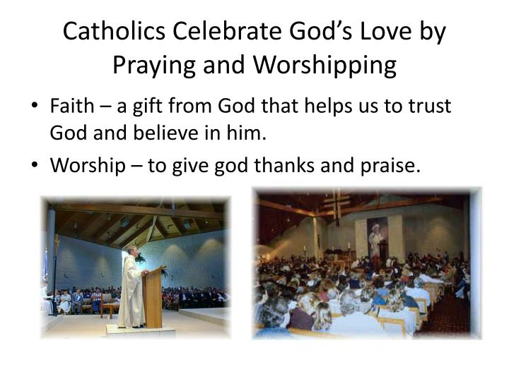 Catholics Celebrate God's Love by Praying and Worshipping
