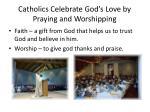 catholics celebrate god s love by praying and worshipping