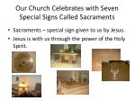 our church celebrates with seven special signs called sacraments