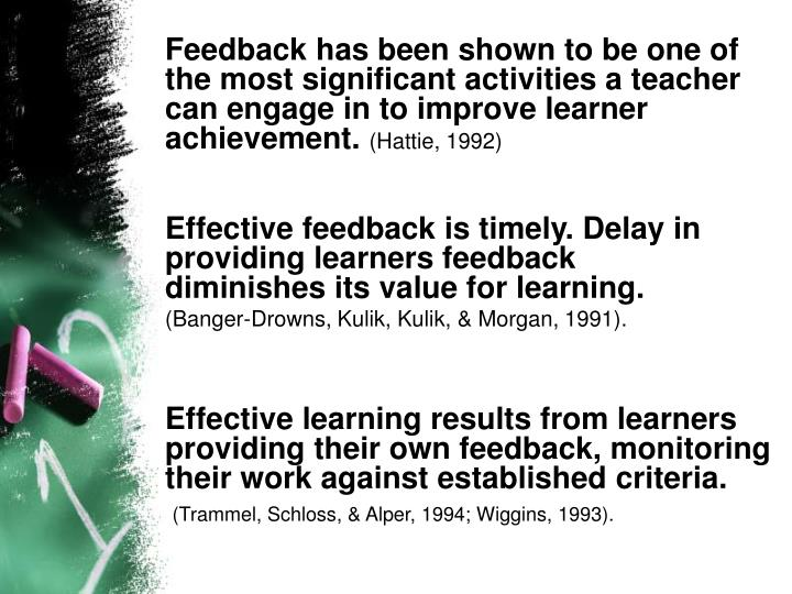 Feedback has been shown to be one of the most significant activities a teacher can engage in to improve learner
