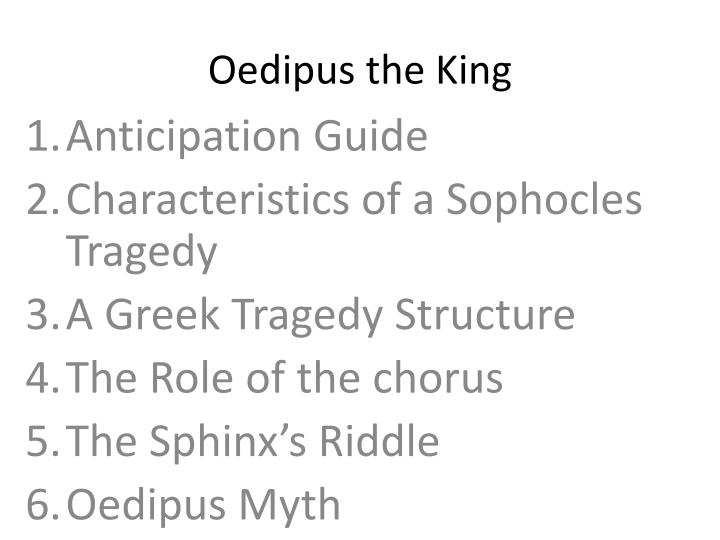 oedipus essays tragedy Sophocles' epic poem, oedipus the king, is a classic elegy that explores how irony can affect ones life and how fate works more closely then one would expect it is due to this that many argue over how to react to the character of king oedipus, the sovereign of thebes (13) though at times.