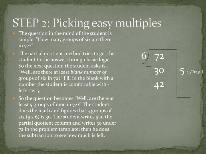STEP 2: Picking easy multiples