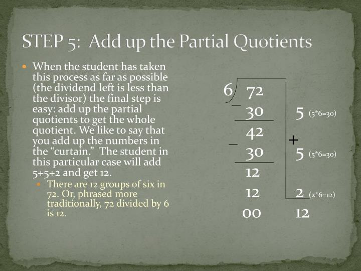STEP 5:  Add up the Partial Quotients