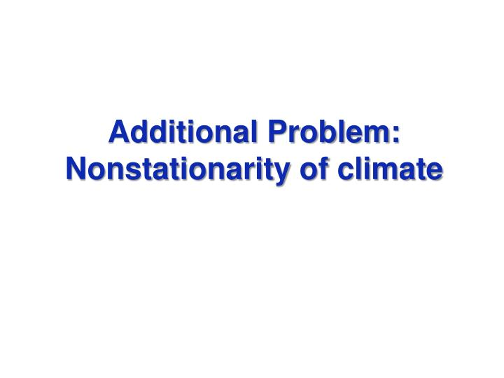 Additional problem nonstationarity of climate