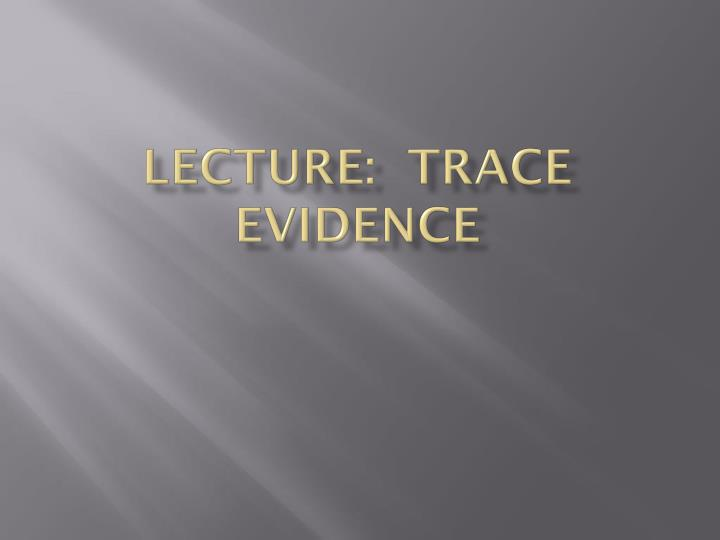 Lecture trace evidence