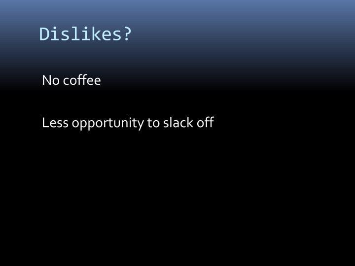 Dislikes?