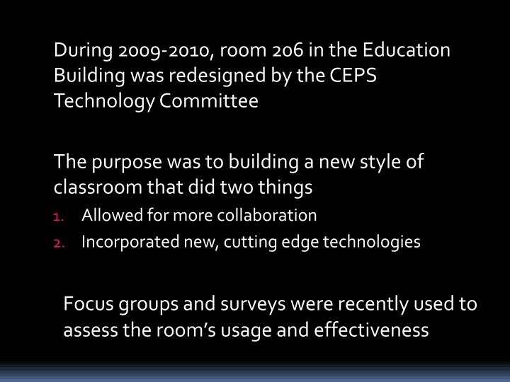 During 2009-2010, room 206 in the Education Building was redesigned by the CEPS Technology Committee