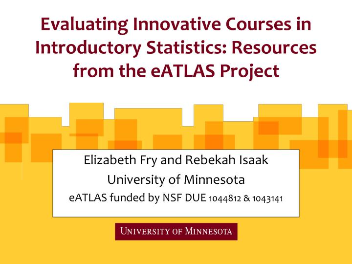 elizabeth fry and rebekah isaak university of minnesota eatlas funded by nsf due 1044812 1043141