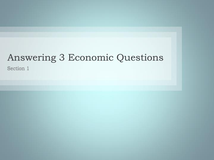 Answering 3 Economic Questions