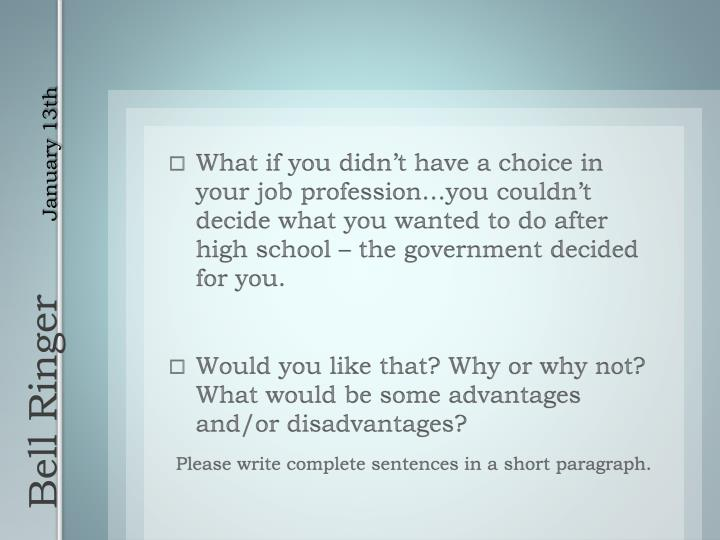 What if you didn't have a choice in your job profession…you couldn't decide what you wanted to do after high school – the government decided for you.