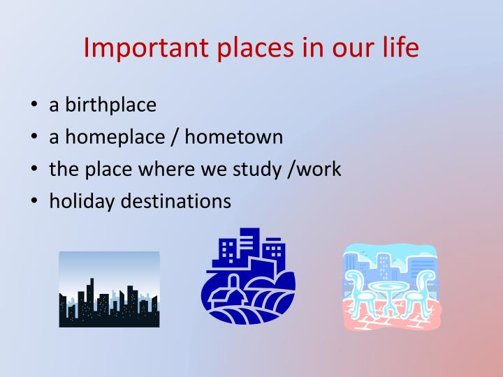 Important places in our life