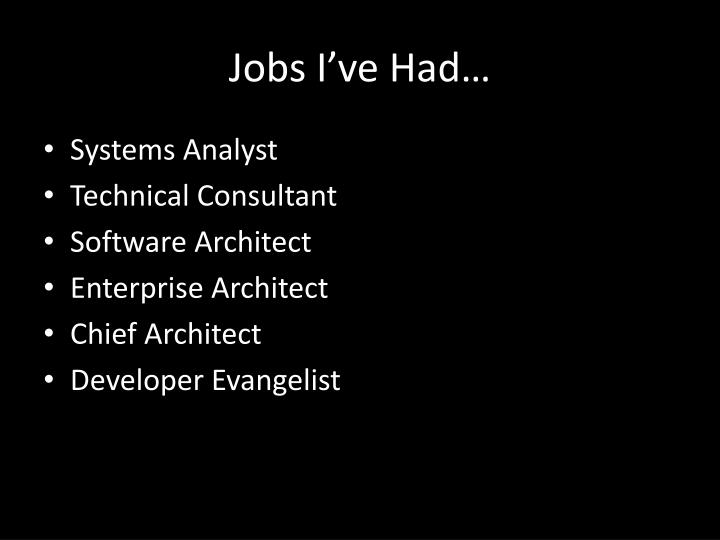 Jobs I've Had…
