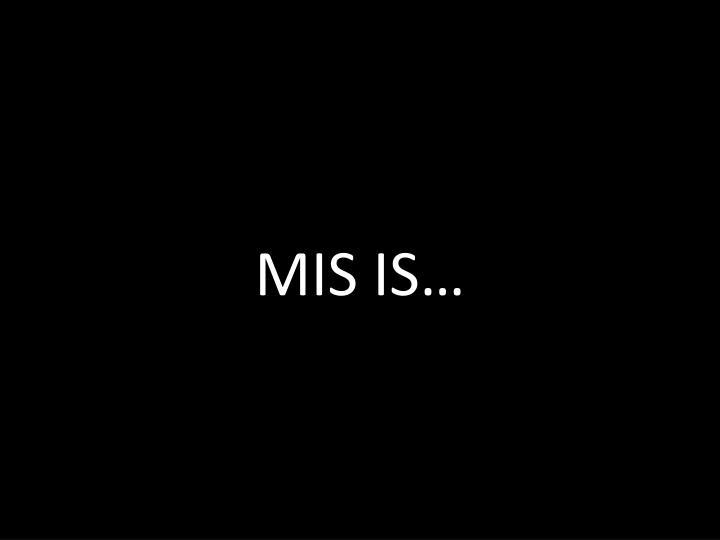 MIS IS…