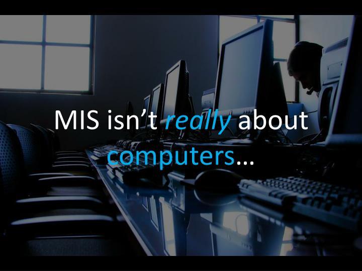 MIS isn't