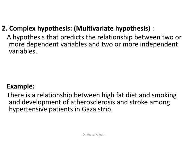 2. Complex hypothesis: