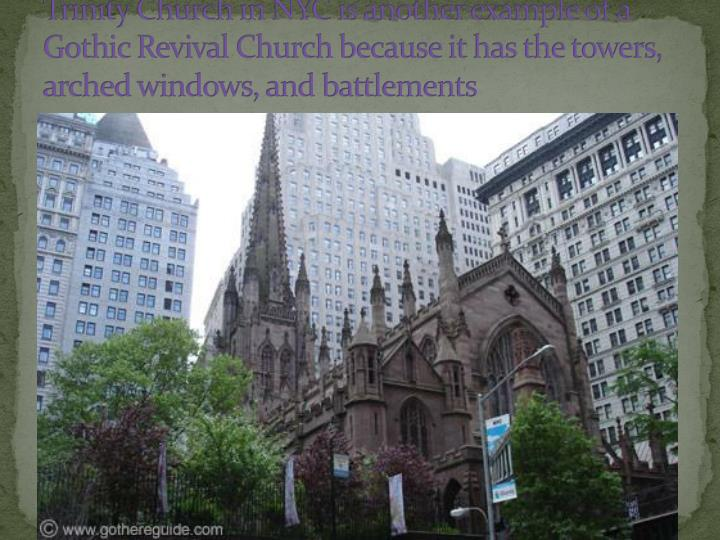 Trinity Church in NYC is another example of a Gothic Revival Church because it has