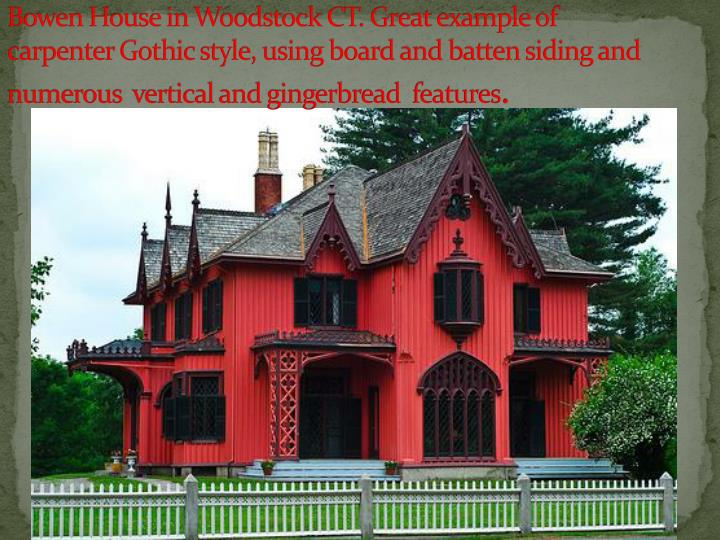 Bowen House in Woodstock CT. Great example of carpenter Gothic style, using board and batten siding and numerous