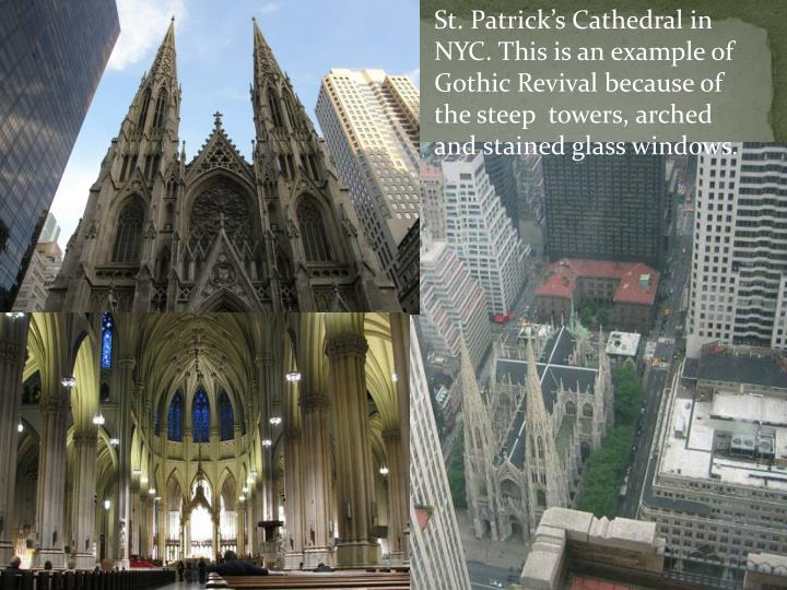 St. Patrick's Cathedral in NYC. This is an example of Gothic Revival because of the steep