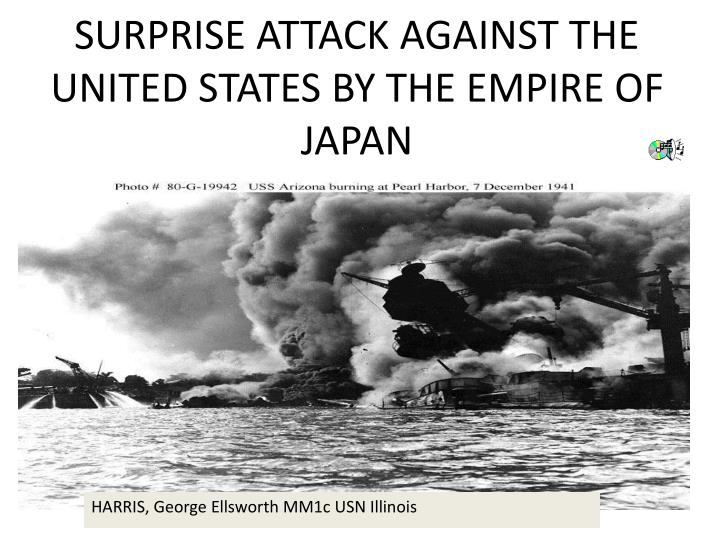 SURPRISE ATTACK AGAINST THE UNITED STATES BY THE EMPIRE OF JAPAN