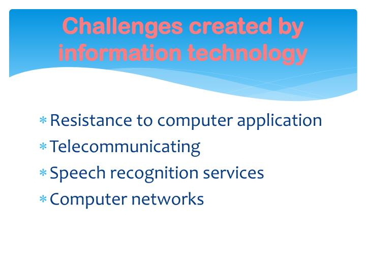 Challenges created by information technology