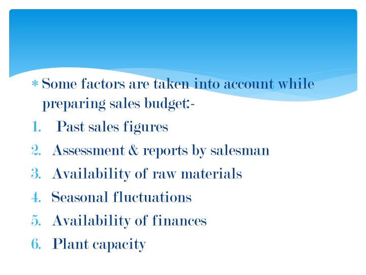 Some factors are taken into account while preparing sales budget:-