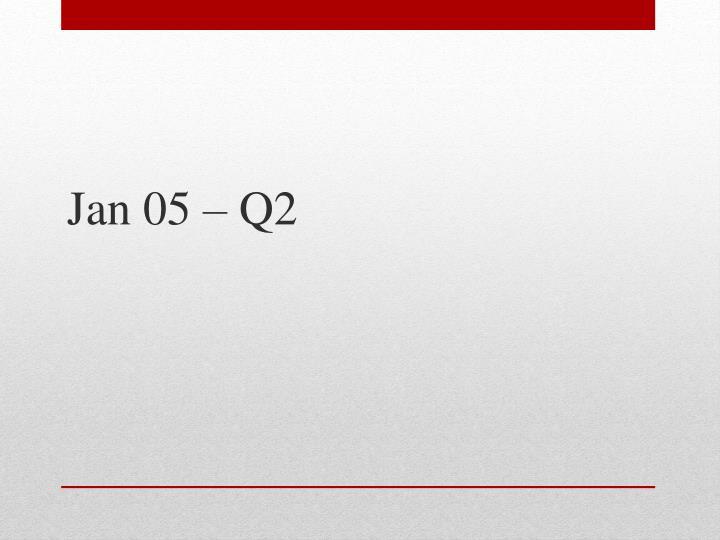 Jan 05 – Q2