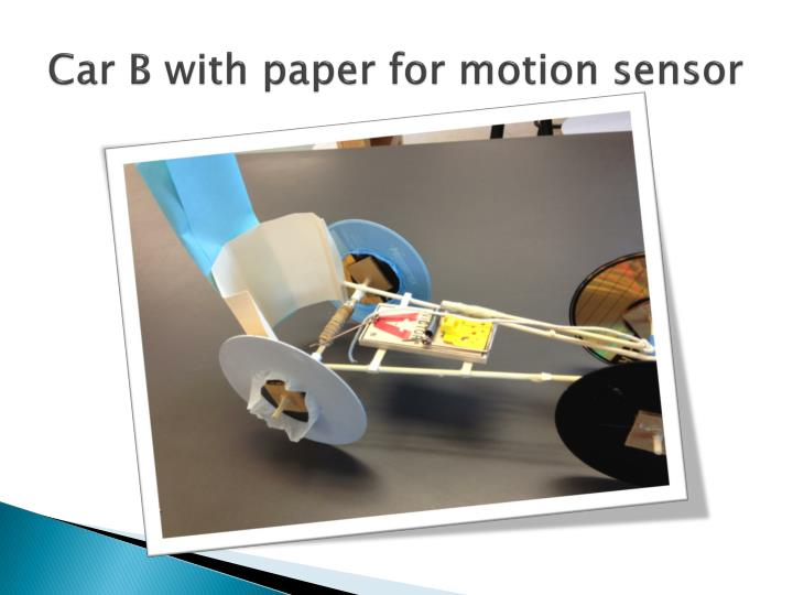 Car B with paper for motion sensor