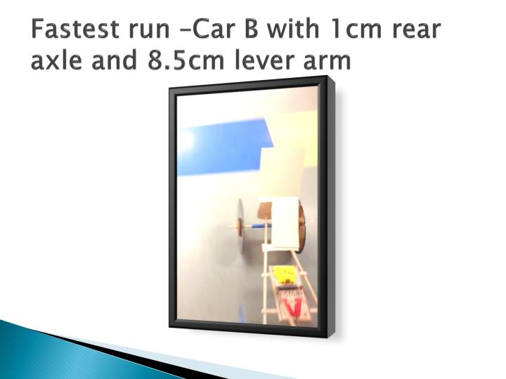 Fastest run –Car B with 1cm rear axle and 8.5cm lever arm