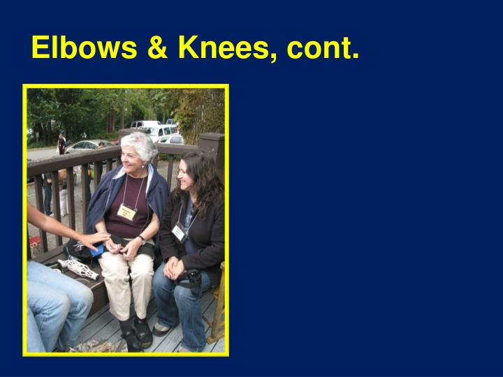 Elbows & Knees, cont.