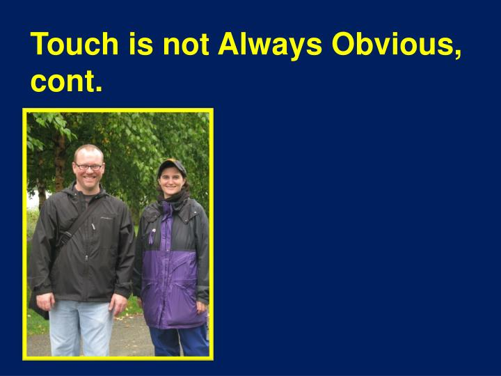 Touch is not Always Obvious, cont.