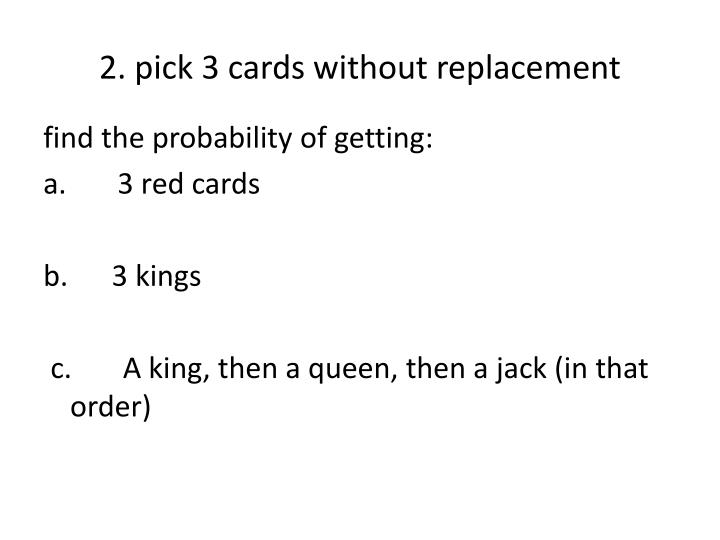2. pick 3 cards without replacement