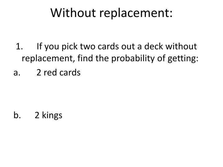 Without replacement: