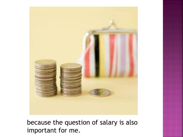 because the question of salary is also important for me.