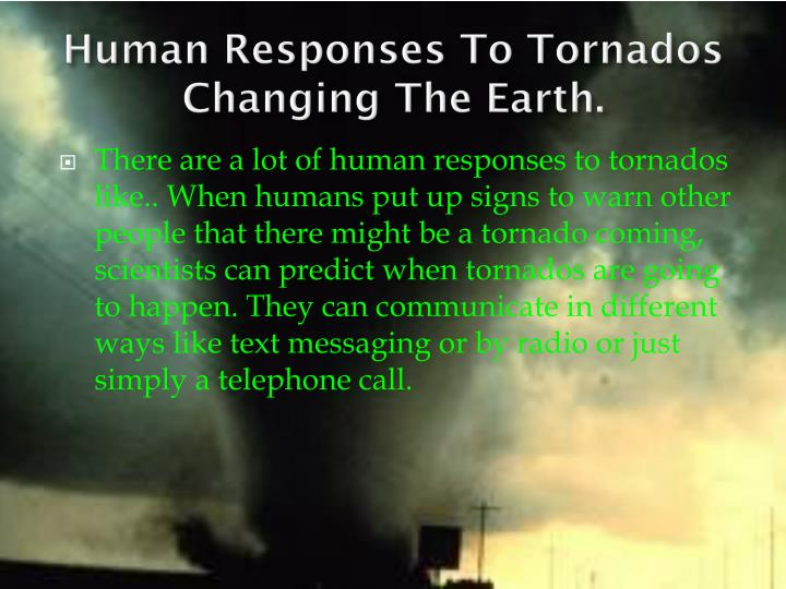 Human Responses To Tornados Changing The Earth.