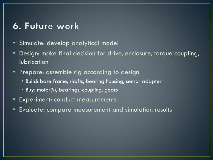 6. Future work