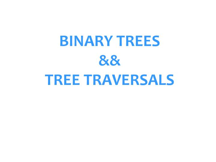 Binary trees tree traversals
