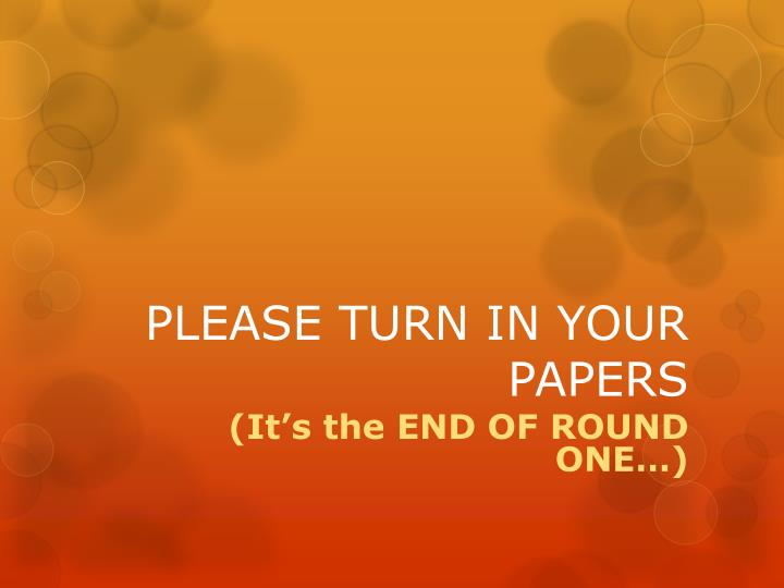 PLEASE TURN IN YOUR PAPERS