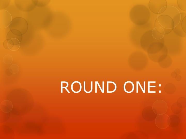 ROUND ONE: