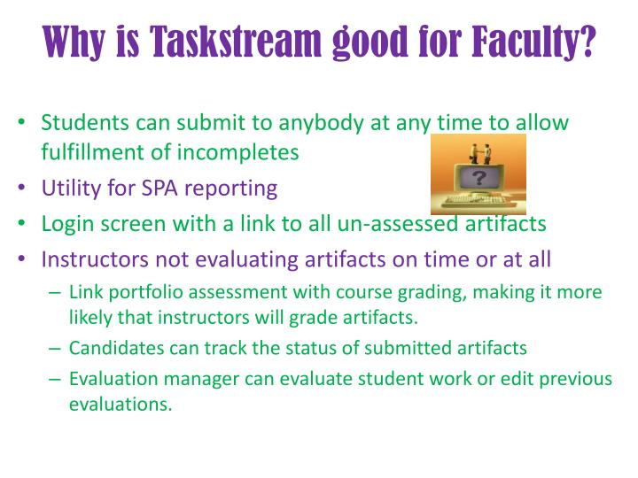 Why is Taskstream good for Faculty?