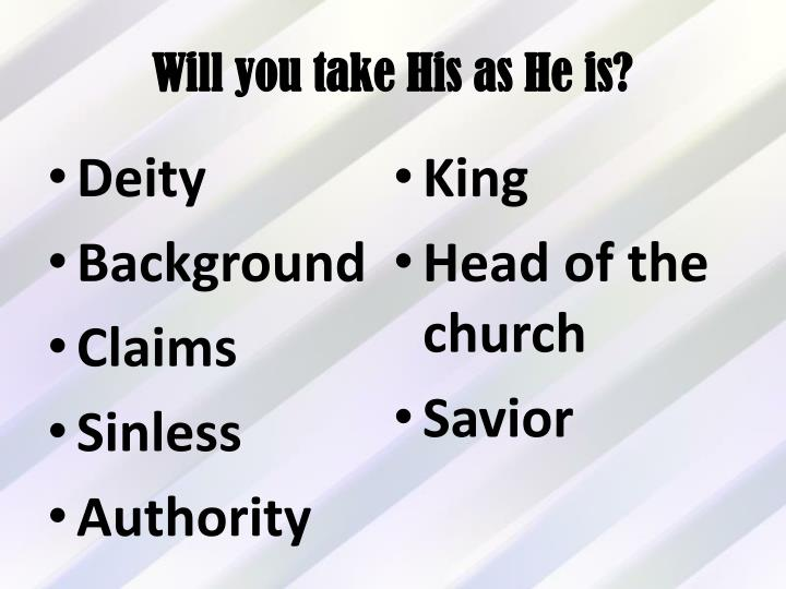 Will you take His as He is?