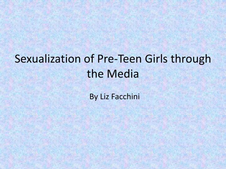 Sexualization of pre teen girls through the media