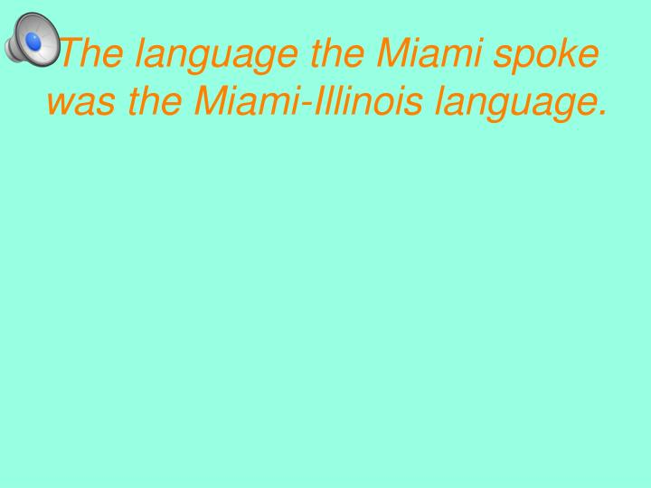 The language the Miami spoke was the Miami-Illinois language.
