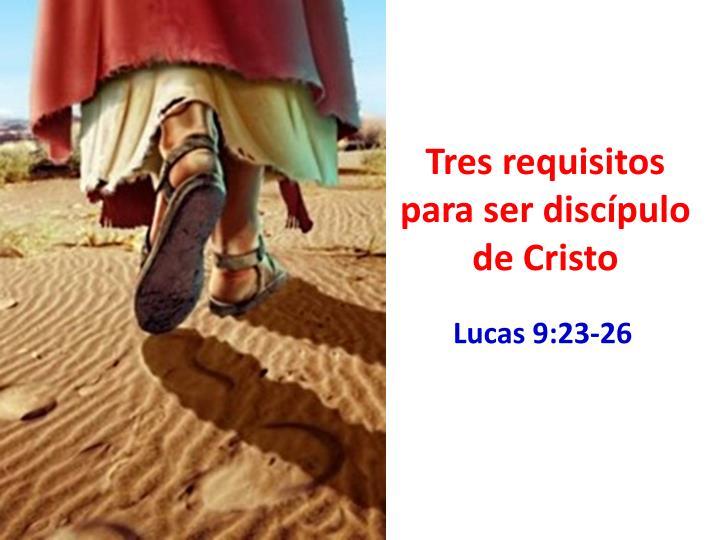 Tres requisitos para ser discípulo de Cristo