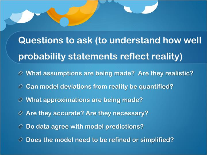 Questions to ask (to understand how well probability statements reflect reality)