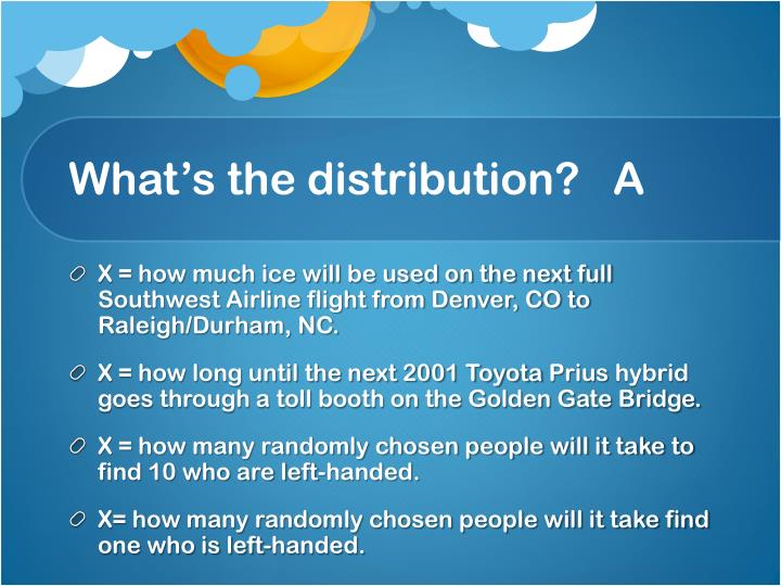 What's the distribution?   A