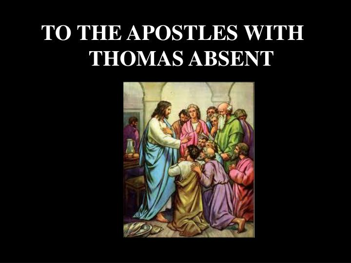 TO THE APOSTLES WITH THOMAS ABSENT