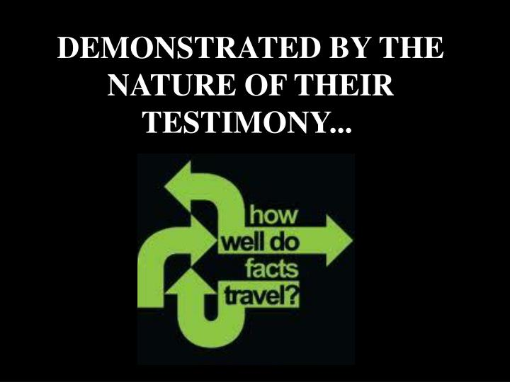 DEMONSTRATED BY THE NATURE OF THEIR TESTIMONY...