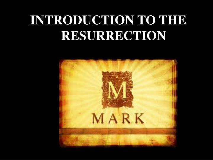 INTRODUCTION TO THE RESURRECTION