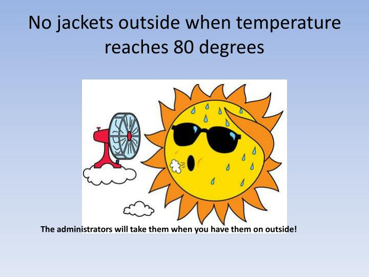 No jackets outside when temperature reaches 80 degrees