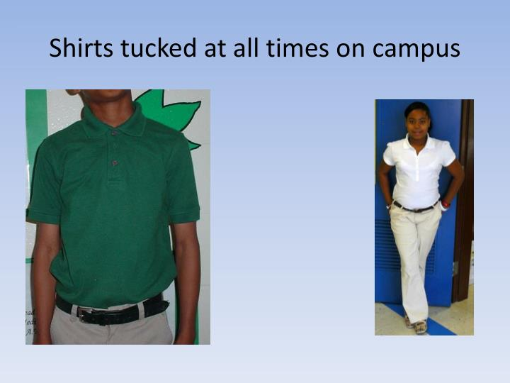 Shirts tucked at all times on campus